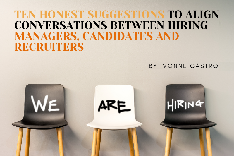 Ten honest suggestions to align conversations between hiring managers, candidates, and recruiters